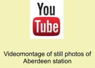 Videomontage of still photos of Aberdeen station