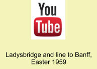 Ladysbridge and line to Banff, Easter 1959